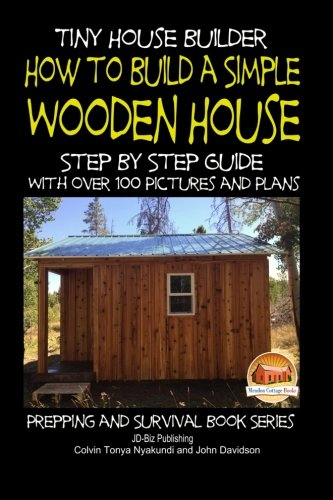 Tiny house builder how to build a simple wooden house for How to build a house step by step instructions